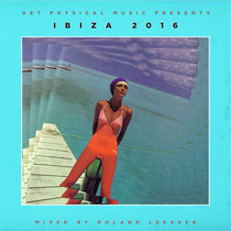 Get Physical Music Presents: Ibiza 2016 - Mixed by Roland Leesker cover art
