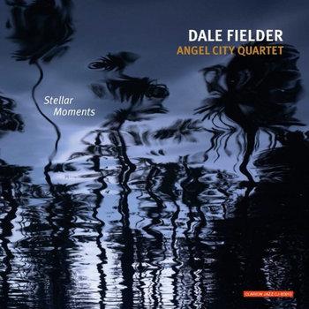 Stellar Moments (2009) by Dale Fielder Angel City Quartet