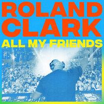 Roland Clark - All My Friends cover art