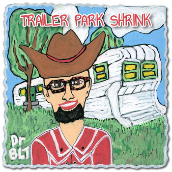 Trailer Park Shrink by Dr BLT