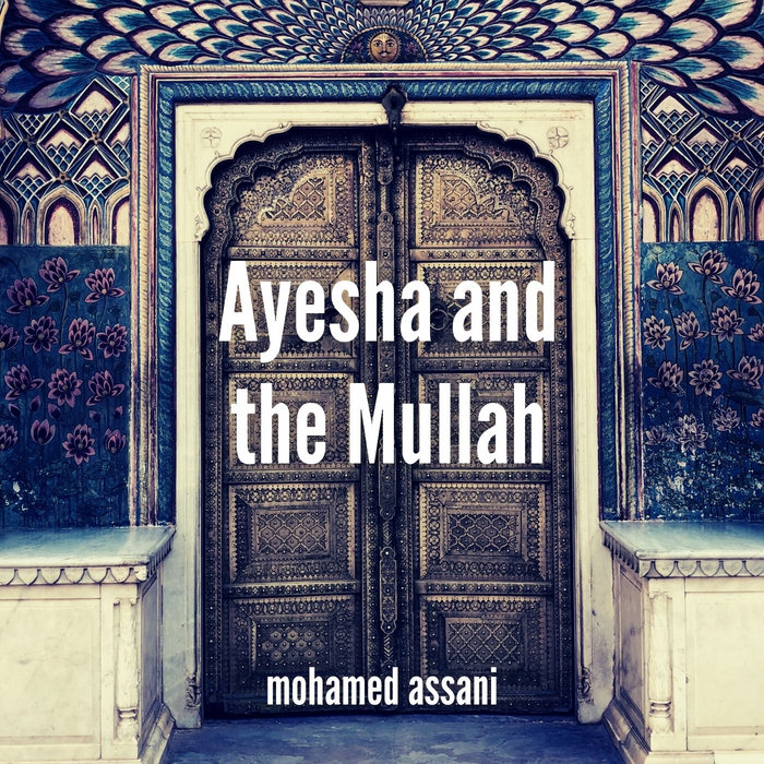 Ayesha and the Mullah, by Mohamed Assani