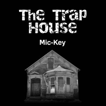 The Trap House by Mic-Key