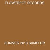 Flowerpot Records Summer 2013 Sampler cover art