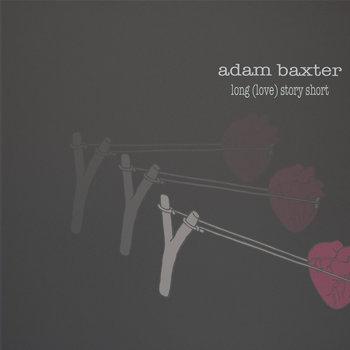 Long (Love) Story Short by Adam Baxter