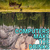 Computers Make The Drinks Cover Art