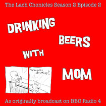 The Lach Chronicles S2E202 Drinking Beers With Mom cover art