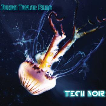 Tech Noir by Julian Taylor Band