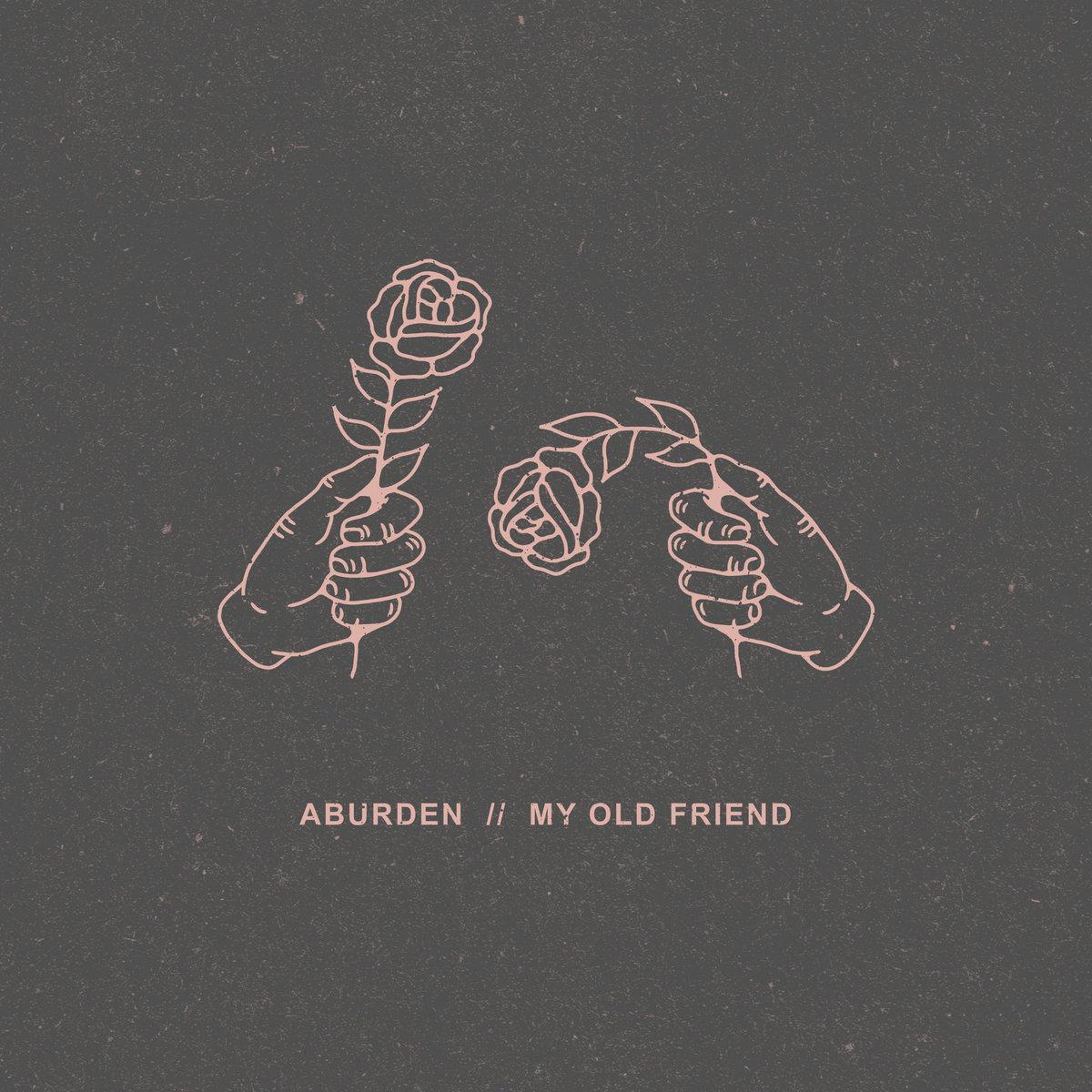 Aburden - My Old Friend [EP] (2017)