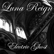 LUNA REIGN - ELECTRIC GHOST (Album) cover art