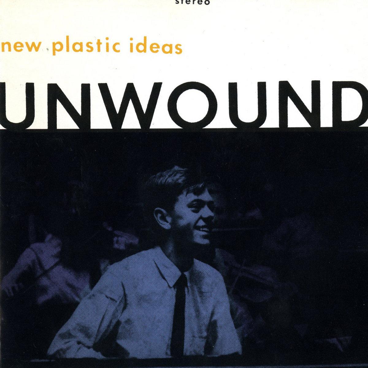 New Plastic Ideas   Unwound