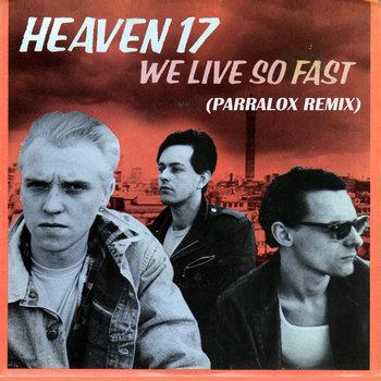 Heaven 17 - We Live So Fast (Parralox Remix)