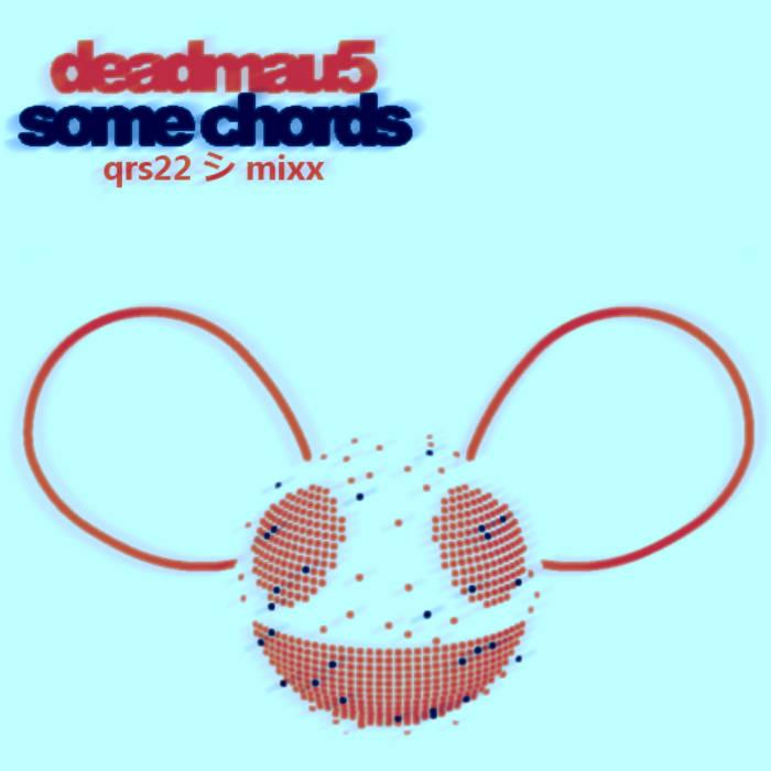 Deadmau5 Some Chords Qrs22 Mixx Qrs22