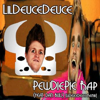 PewDiePie Rap (feat. Dan Bull) | LilDeuceDeuce remix by LilDeuceDeuce