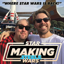 Making Steele Wars Ep : 002 - The future of Princess Leia, deeper Rogue One thoughts & much more cover art