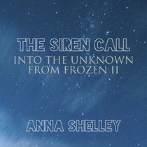 The Siren Call (Into The Unknown from Frozen II) cover art