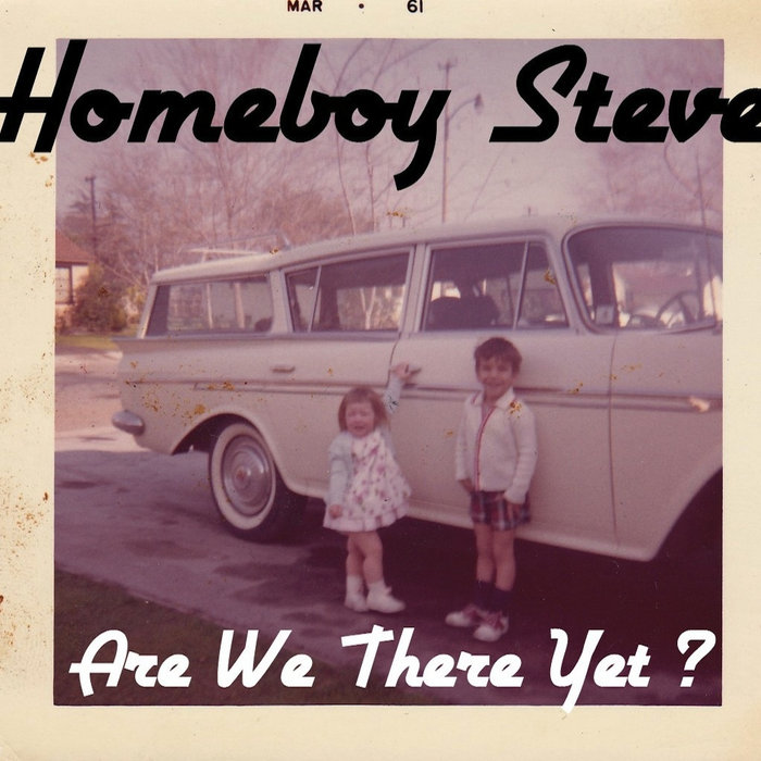 Are We There Yet ? | Homeboy Steve