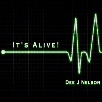 It's Alive! by Dee J Nelson