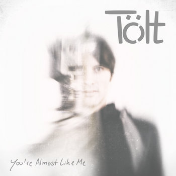 You're Almost Like Me by Tölt