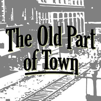 The Old Part of Town by The Old Part of Town