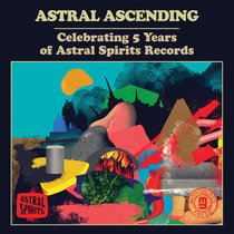 ASTRAL ASCENDING: Celebrating 5 years of Astral Spirits Records cover art