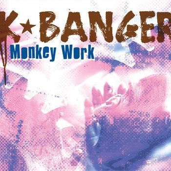 Monkey Work by K Banger