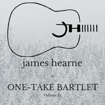 JH is: One-Take Bartlet, Volume IV by James Hearne