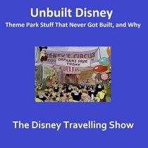 Unbuilt Disney - Disney's Travelling Show cover art