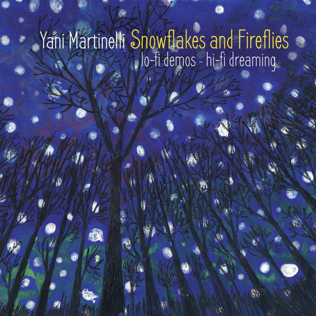 Snowflakes & Fireflies (lo-fi demos/hi-fi dreaming) | Yani Martinelli