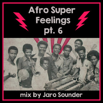 Afro Super Feelings Pt. 6 by Jaro Sounder