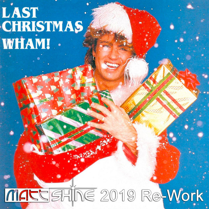 Wham - Last Christmas (Matt Shine 2019
