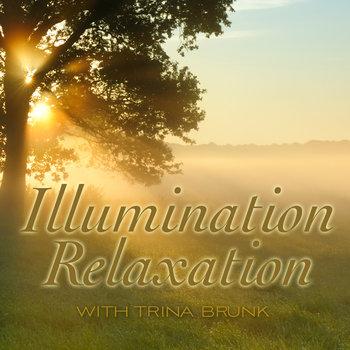 Illumination Relaxation by Trina Brunk