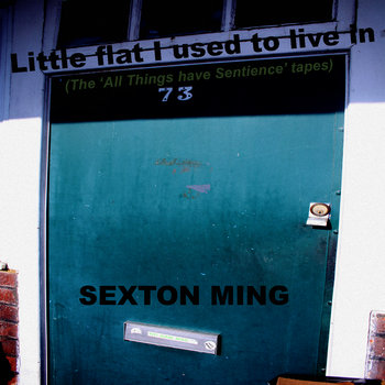 Little Flat I used To Live In - the all things have sentience tapes part III by Sexton Ming