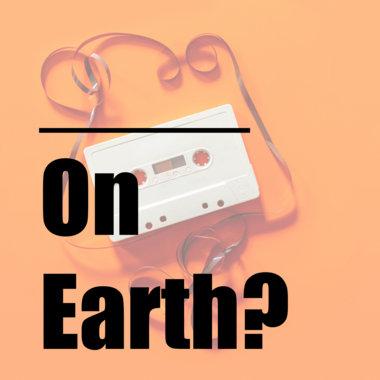 ____ On Earth? main photo