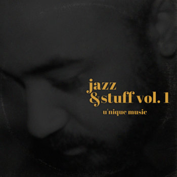 Jazz & Stuff Vol 1. by U'nique Music