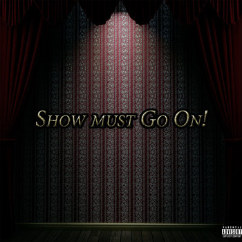 Show Must Go On! by Amery Rey Tuesta