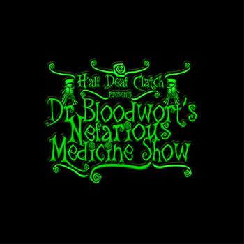 Dr Bloodwort's Nefarious Medicine Show by Half Deaf Clatch