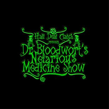 Dr Bloodwort's Nefarious Medicine Show by Half Deaf Clatch