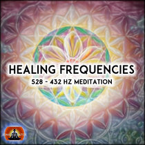 Healing Frequencies 432 - 528 HZ Meditation cover art