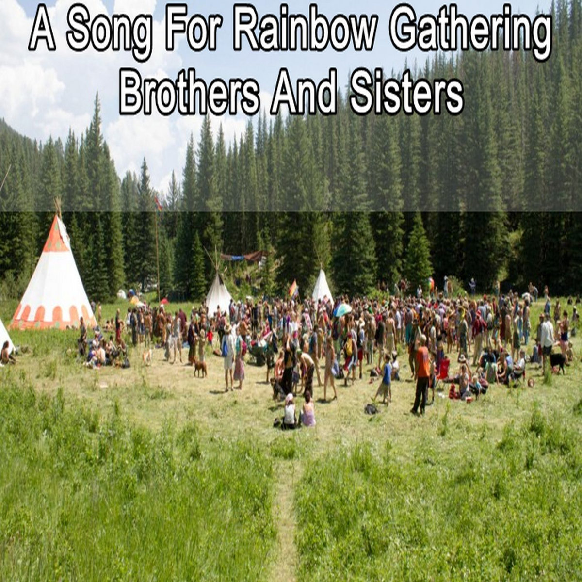 A Song For Rainbow Gathering Brothers And Sisters | Past Palu Songs
