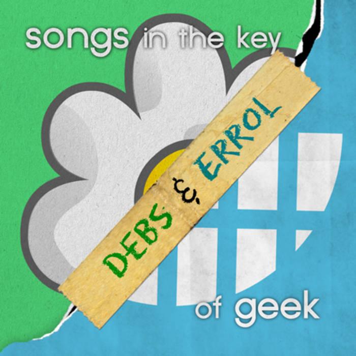 Songs in the Key of Geek | Debs & Errol