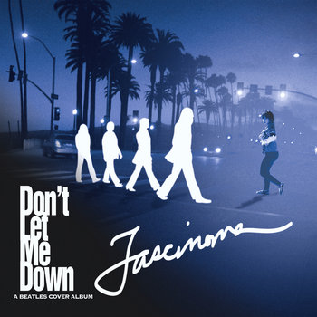 Don't Let Me Down | A Beatles Cover Album by FASCINOMA