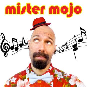 Mister Mojo by Mister Mojo