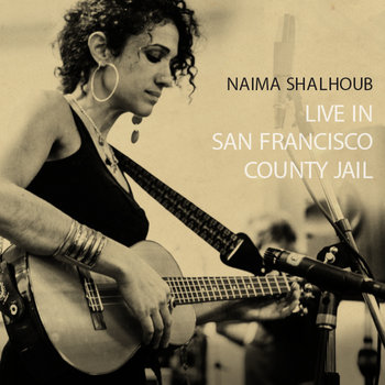 Live in San Francisco County Jail by Naima Shalhoub