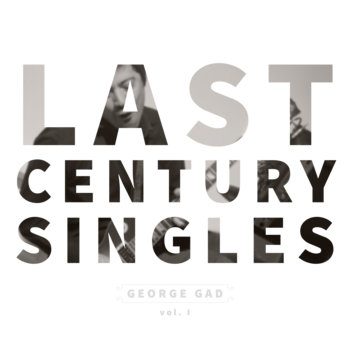 Last Century Singles Vol. I by George Gad