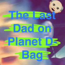 The Last Dad on Planet D-Bag cover art
