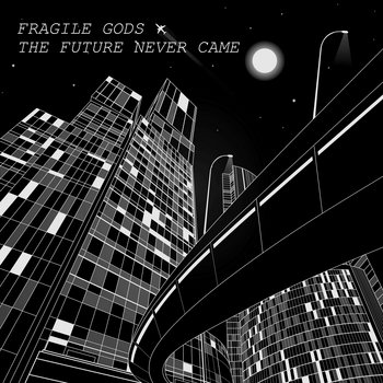The Future Never Came EP by Fragile Gods