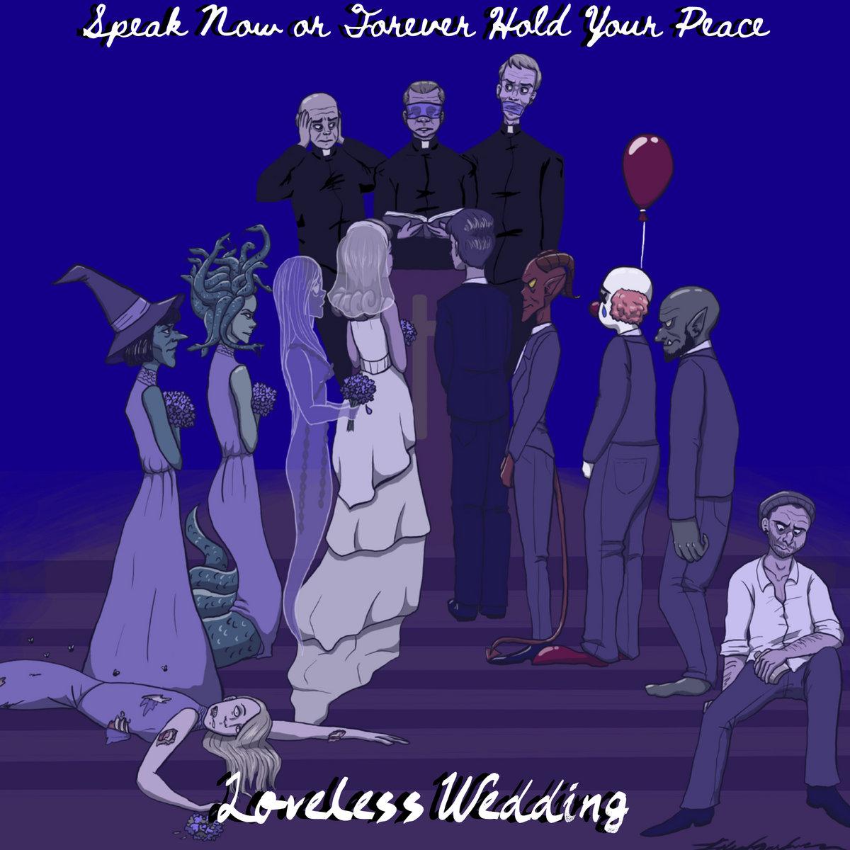 Speak Now Or Forever Hold Your Peace Loveless Wedding