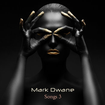 Songs 3 by Mark Dwane
