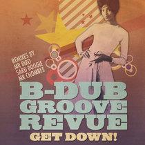 B-Dub Groove Revue - Get Down (Sard Boogie remix) cover art