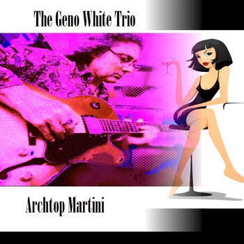 Archtop Martini by The Geno White Trio